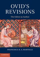 Ovids Revisions: The Editor As Author