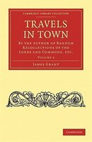 Travels in Town: By the Author of Random Recollections of the Lords and Commons, etc. - James Grant