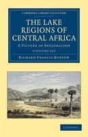The Lake Regions of Central Africa 2 Volume Set: A Picture of Exploration