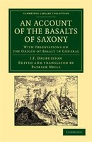 An Account Of The Basalts Of Saxony: With Observations On The Origin Of Basalt In General