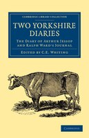 Two Yorkshire Diaries: The Diary of Arthur Jessop and Ralph Wards Journal