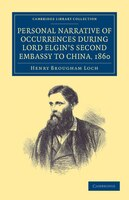 Personal Narrative of Occurrences during Lord Elgins Second Embassy to China, 1860