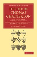 The Life of Thomas Chatterton: With Criticisms on his Genius and Writings, and a Concise View of the Controversy Concerning Rowley