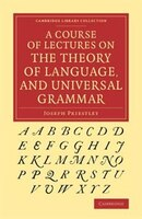 A Course of Lectures on the Theory of Language, and Universal Grammar