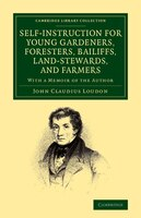 Self-Instruction for Young Gardeners, Foresters, Bailiffs, Land-Stewards, and Farmers: With a Memoir of the Author