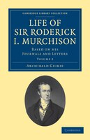 Life of Sir Roderick I. Murchison: Based on his Journals and Letters