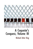A Coquette's Conquest, Volume III