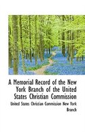 A Memorial Record of the New York Branch of the United States Christian Commission