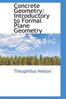 Concrete Geometry: Introductory to Formal Plane Geometry
