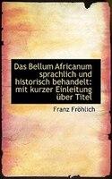 Das Bellum Africanum sprachlich und historisch behandelt: mit kurzer Einleitung über Titel
