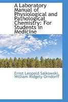 A Laboratory Manual of Physiological and Pathological Chemistry: For Students in Medicine