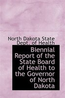 Biennial Report of the State Board of Health to the Governor of North Dakota