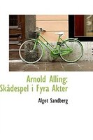 Arnold Alling: Skådespel i Fyra Akter