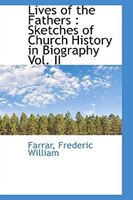 Lives of the Fathers: Sketches of Church History in Biography Vol. II