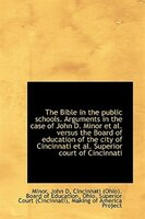 The Bible in the public schools. Arguments in the case of John D. Minor et al. versus the Board of e
