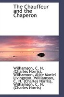 9781110344567 - Williamson C. N. (Charles Norris): The Chauffeur and the Chaperon - Livre