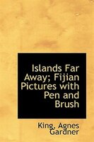 Islands Far Away: Fijian Pictures with Pen and Brush