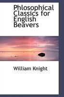 Phlosophical Classics for English Beavers
