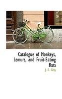 Catalogue of Monkeys, Lemurs, and Fruit-Eating Bats