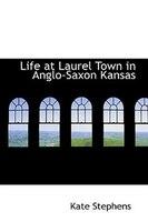 Life at Laurel Town in Anglo-Saxon Kansas