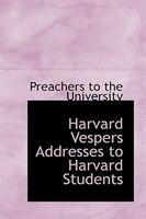 Harvard Vespers Addresses to Harvard Students