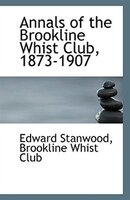 Annals of the Brookline Whist Club, 1873-1907
