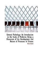 General Pathology: An Introduction to the Study of Medicine; Being a Discussion of the Development a