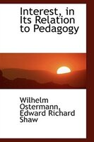 Interest, in Its Relation to Pedagogy