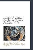 Capital: A Critical Analysis of Capitalist Production Vol. I