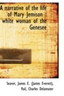 A narrative of the life of Mary Jemison: white woman of the Genesee
