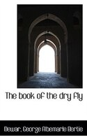 The book of the dry fly