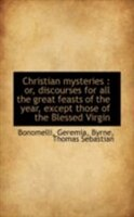 Christian mysteries: or, discourses for all the great feasts of the year, except those of the Bless
