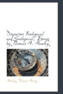 Discourses Biological and Geological; Essays by Thomas H. Huxley