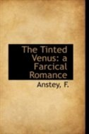 The Tinted Venus: a Farcical Romance