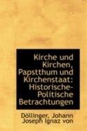 Kirche und Kirchen, Papstthum und Kirchenstaat: Historische-Politische Betrachtungen