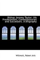 Bishop Jeremy Taylor; His Predecessors, Contemporaries and Successors. A Biography