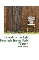 The works of the Right Honourable Edmund Burke Volume 4