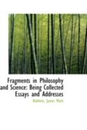 Fragments in Philosophy and Science: Being Collected Essays and Addresses