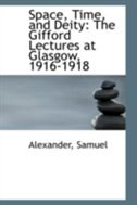 Space, Time, and Deity: The Gifford Lectures at Glasgow, 1916-1918