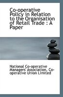 Co-operative Policy in Relation to the Organisation of Retail Trade: A Paper