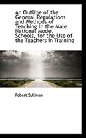 An Outline of the General Regulations and Methods of Teaching in the Male National Model Schools, fo