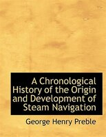 A Chronological History Of The Origin And Development Of Steam Navigation