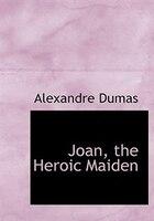 Joan, The Heroic Maiden