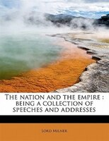 The Nation And The Empire: Being A Collection Of Speeches And Addresses