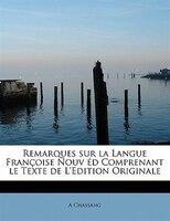 Remarques Sur La Langue Françoise Nouv Éd Comprenant Le Texte De L'edition Originale