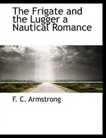 The Frigate And The Lugger  A Nautical Romance