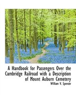 A Handbook for Passengers Over the Cambridge Railroad with a Description of Mount Auburn Cemetery
