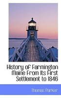 History of Farmington Maine From Its First Settlement to 1846