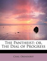 The Pantheist; Or, The Dial Of Progress