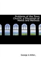 Problems Of The Town Church; A Discussion Of Needs And Methods